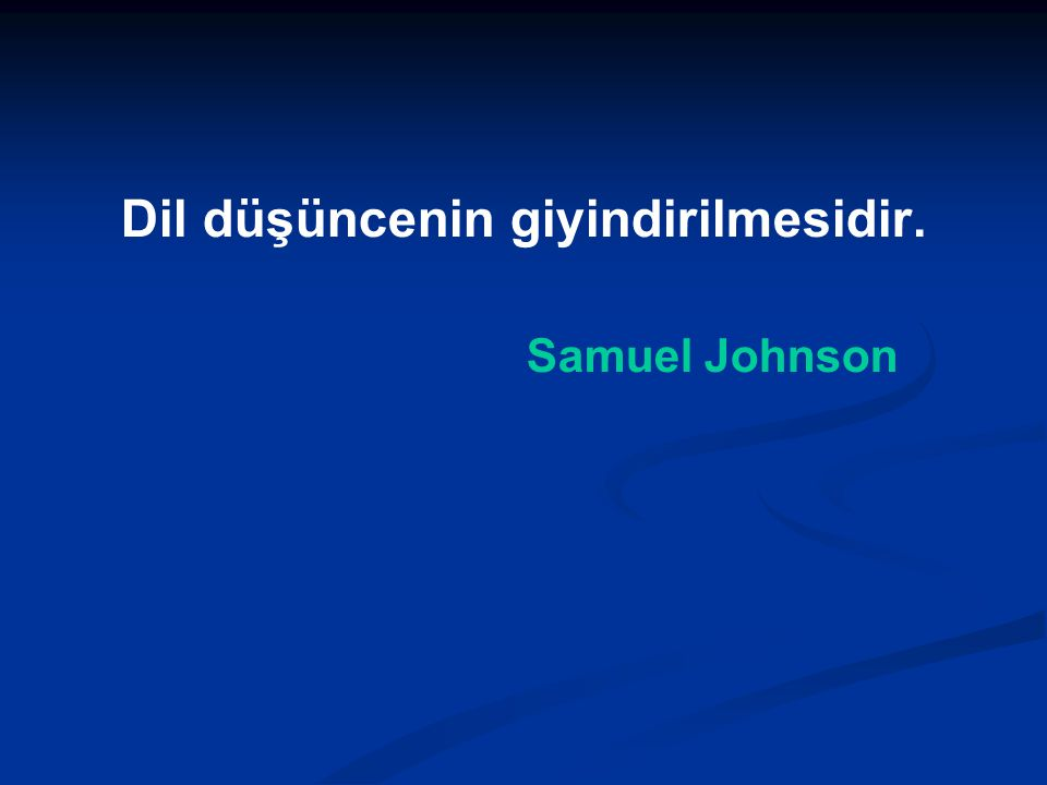 Dil düşüncenin giyindirilmesidir. Samuel Johnson