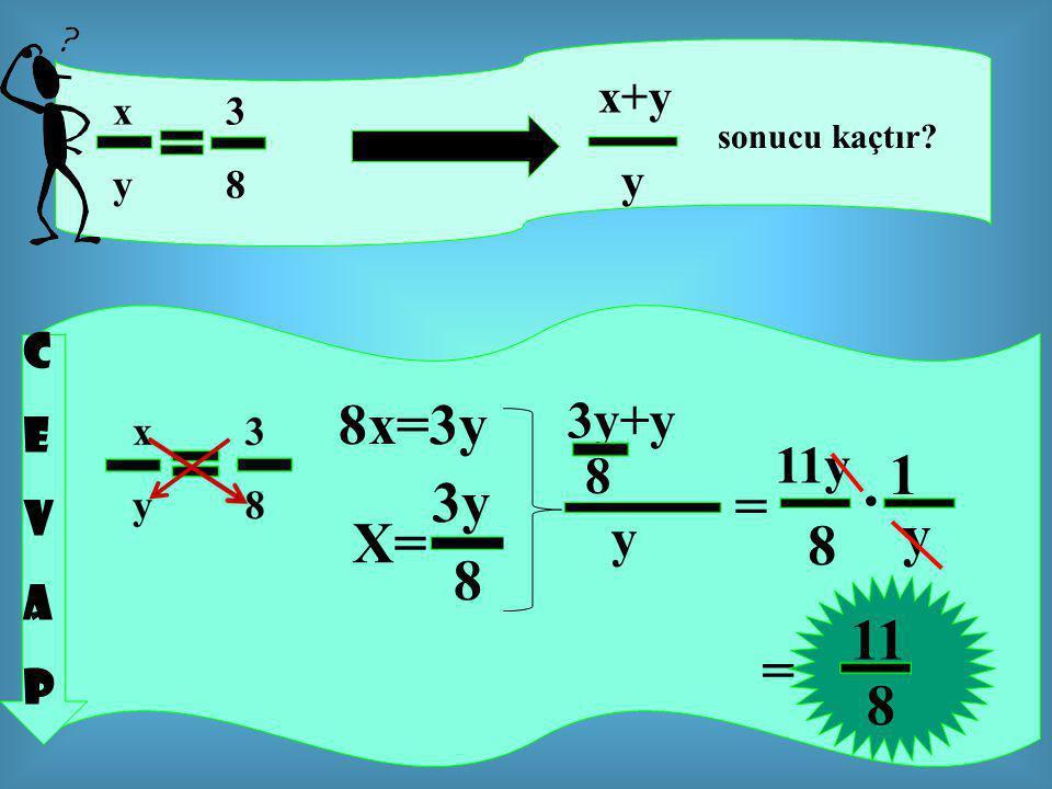 x 3 y 8 x+y y sonucu kaçtır? 8x=3y 3y 8 X= 3y+y 8 y = 11y 8 1 y. = 11 8 CEVAPCEVAP