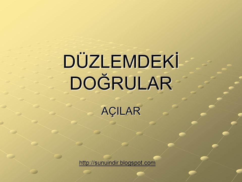 DÜZLEMDEKİ DOĞRULAR AÇILAR http://sunuindir.blogspot.com