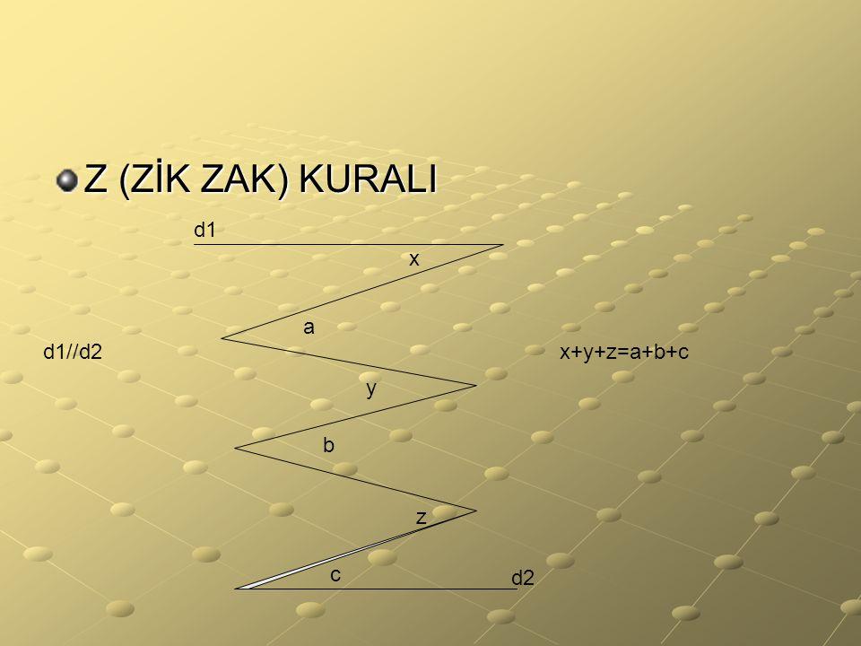 Z (ZİK ZAK) KURALI x a y b z c x+y+z=a+b+c d1 d2 d1//d2