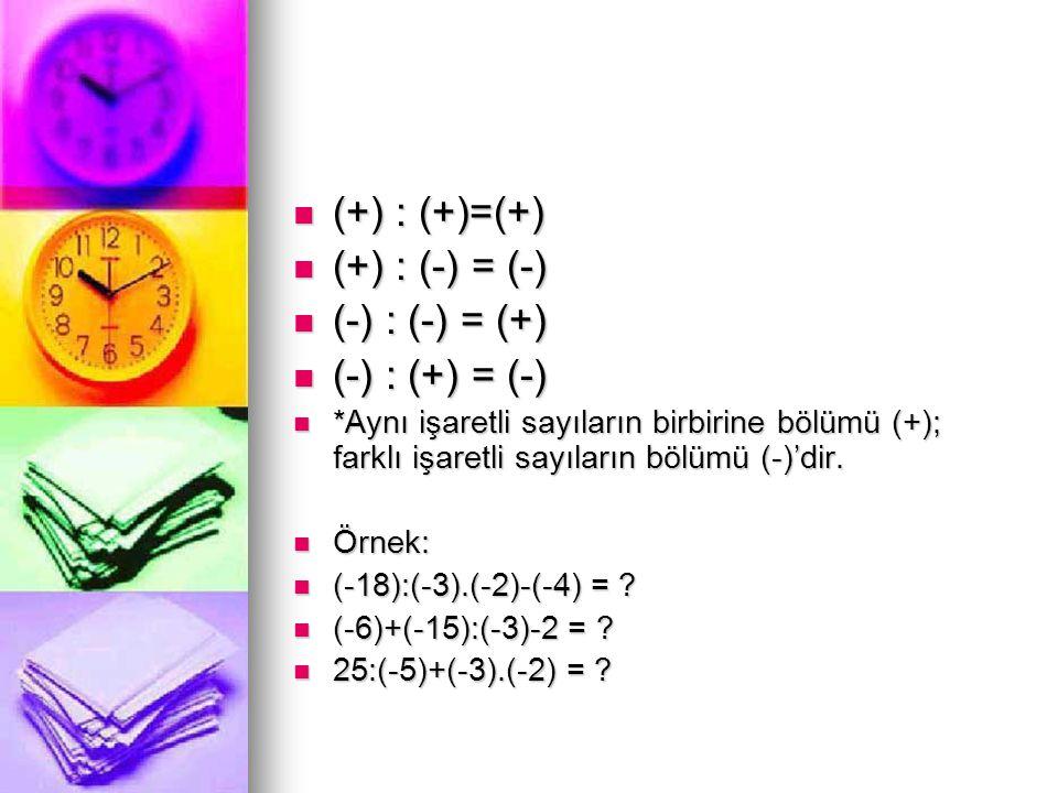  (+) : (+)=(+)  (+) : (-) = (-)  (-) : (-) = (+)  (-) : (+) = (-)  *Aynı işaretli sayıların birbirine bölümü (+); farklı işaretli sayıların bölüm