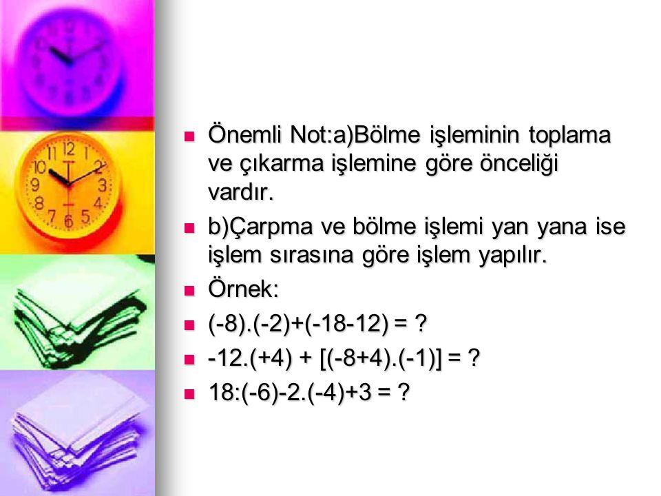  Önemli Not:a)Bölme işleminin toplama ve çıkarma işlemine göre önceliği vardır.  b)Çarpma ve bölme işlemi yan yana ise işlem sırasına göre işlem yap