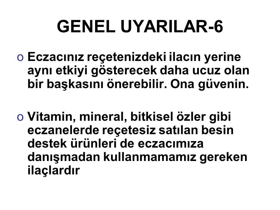 GENEL UYARILAR-6 oEczacınız reçetenizdeki ilacın yerine aynı etkiyi gösterecek daha ucuz olan bir başkasını önerebilir. Ona güvenin. oVitamin, mineral