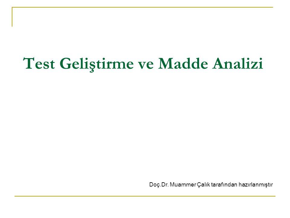 Test Geliştirme ve Madde Analizi Doç.Dr. Muammer Çalık tarafından hazırlanmıştır