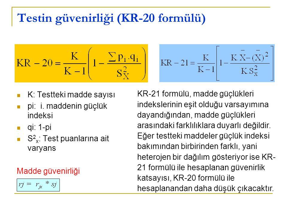 Testin güvenirliği (KR-20 formülü)  K: Testteki madde sayısı  pi: i. maddenin güçlük indeksi  qi: 1-pi  S 2 x : Test puanlarına ait varyans Madde