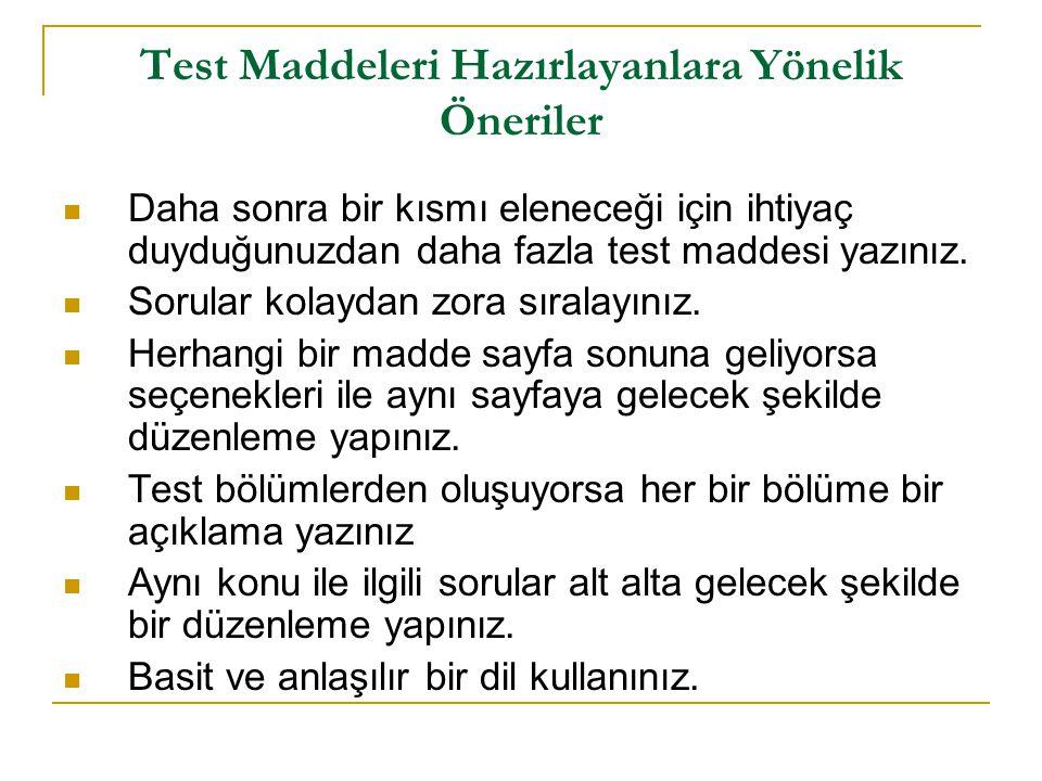 Test Maddeleri Hazırlayanlara Yönelik Öneriler  Daha sonra bir kısmı eleneceği için ihtiyaç duyduğunuzdan daha fazla test maddesi yazınız.  Sorular