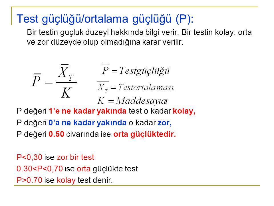 Test güçlüğü/ortalama güçlüğü (P): Bir testin güçlük düzeyi hakkında bilgi verir. Bir testin kolay, orta ve zor düzeyde olup olmadığına karar verilir.