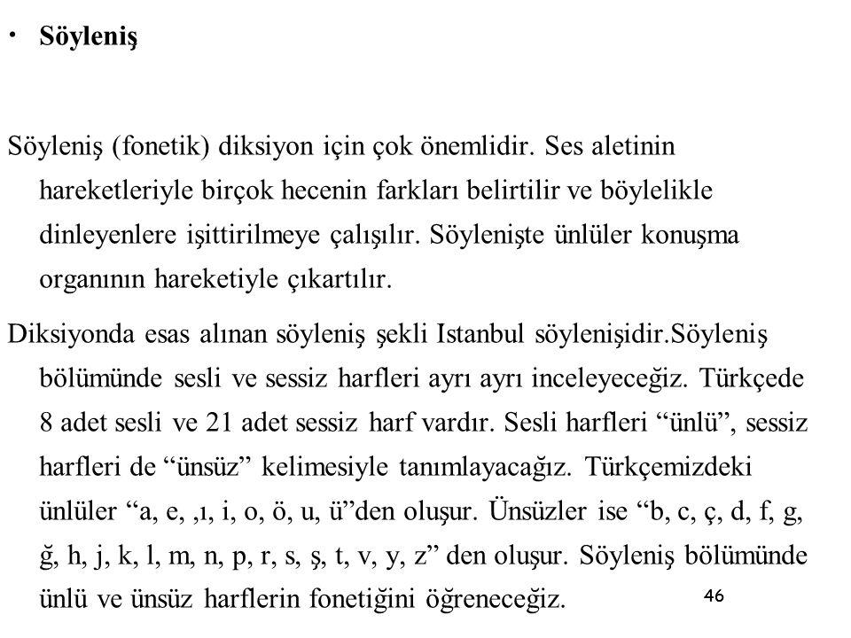 46 • Söylenis ̧ Söylenis ̧ (fonetik) diksiyon için çok önemlidir. Ses aletinin hareketleriyle birçok hecenin farkları belirtilir ve böylelikle dinleye