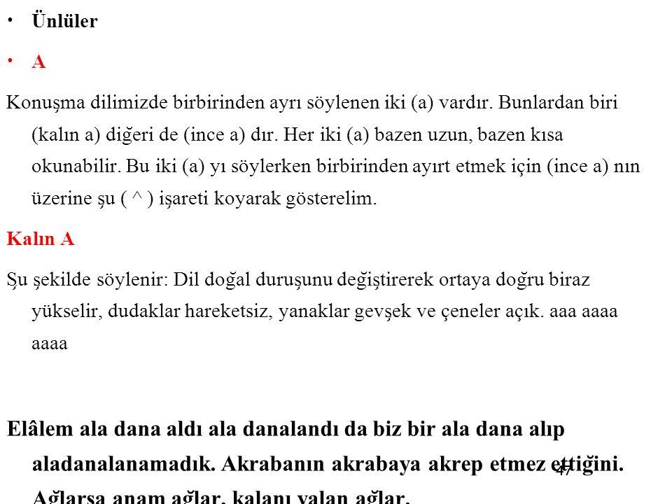 47 • Ünlüler • A Konus ̧ ma dilimizde birbirinden ayrı söylenen iki (a) vardır. Bunlardan biri (kalın a) dig ̆ eri de (ince a) dır. Her iki (a) bazen