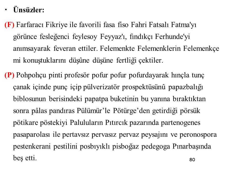 80 • Ünsüzler: (F) Farfaracı Fikriye ile favorili fasa fiso Fahri Fatsalı Fatma'yı görünce fesleg ̆ enci feylesoy Feyyaz'ı, fındıkçı Ferhunde'yi anıms