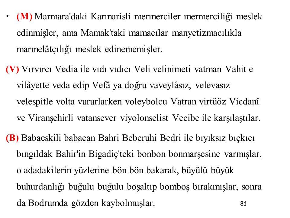 81 • (M) Marmara'daki Karmarisli mermerciler mermercilig ̆ i meslek edinmis ̧ ler, ama Mamak'taki mamacılar manyetizmacılıkla marmelâtçılıg ̆ ı meslek