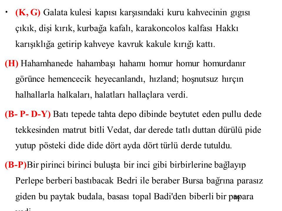86 • (K, G) Galata kulesi kapısı kars ̧ ısındaki kuru kahvecinin gıgısı çıkık, dis ̧ i kırık, kurbag ̆ a kafalı, karakoncolos kalfası Hakkı karıs ̧ ık