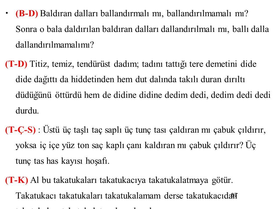 87 • (B-D) Baldıran dalları ballandırmalı mı, ballandırılmamalı mı? Sonra o bala daldırılan baldıran dalları dallandırılmalı mı, ballı dalla dallandır