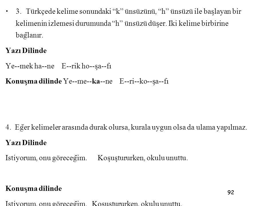 """92 • 3.Türkçede kelime sonundaki """"k"""" ünsüzünü, """"h"""" ünsüzü ile bas ̧ layan bir kelimenin izlemesi durumunda """"h"""" ünsüzü düs ̧ er. I ̇ ki kelime birbirin"""