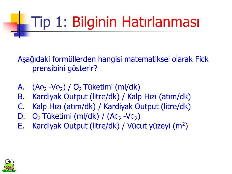 Aşağıdaki formüllerden hangisi matematiksel olarak Fick prensibini gösterir? A.(A O 2 -V O 2 ) / O 2 Tüketimi (ml/dk) B.Kardiyak Output (litre/dk) / K