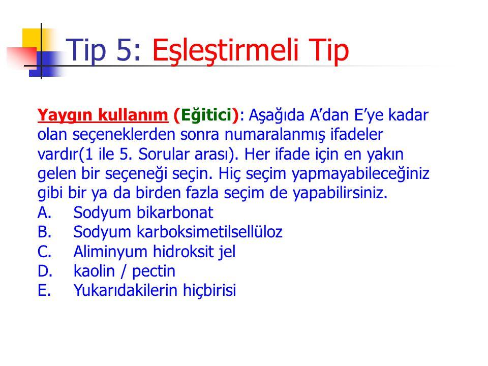 Yaygın kullanım (Eğitici): Aşağıda A'dan E'ye kadar olan seçeneklerden sonra numaralanmış ifadeler vardır(1 ile 5. Sorular arası). Her ifade için en y