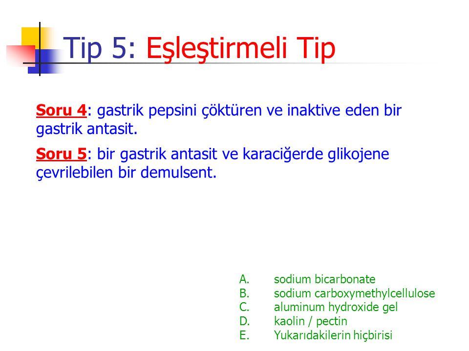Soru 4: gastrik pepsini çöktüren ve inaktive eden bir gastrik antasit. Tip 5: Eşleştirmeli Tip A.sodium bicarbonate B.sodium carboxymethylcellulose C.