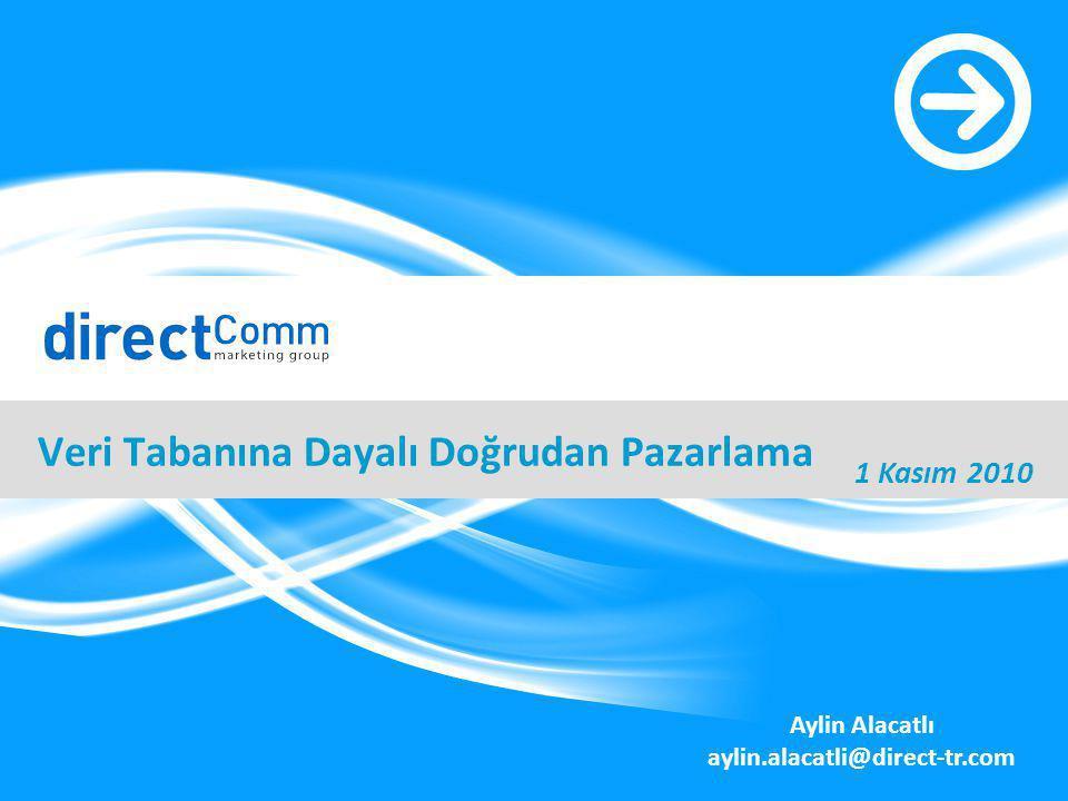 Veri Tabanına Dayalı Doğrudan Pazarlama 1 Kasım 2010 Aylin Alacatlı aylin.alacatli@direct-tr.com