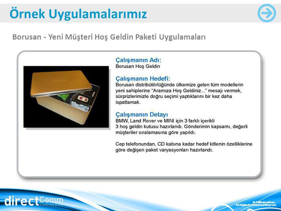 © 2009 directCom. All Rights Protected and Reserved Borusan - Yeni Müşteri Hoş Geldin Paketi Uygulamaları Örnek Uygulamalarımız