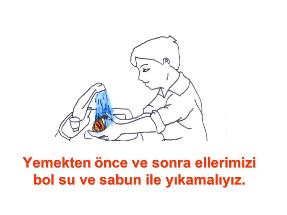 Yemekten önce ve sonra ellerimizi bol su ve sabun ile yıkamalıyız.