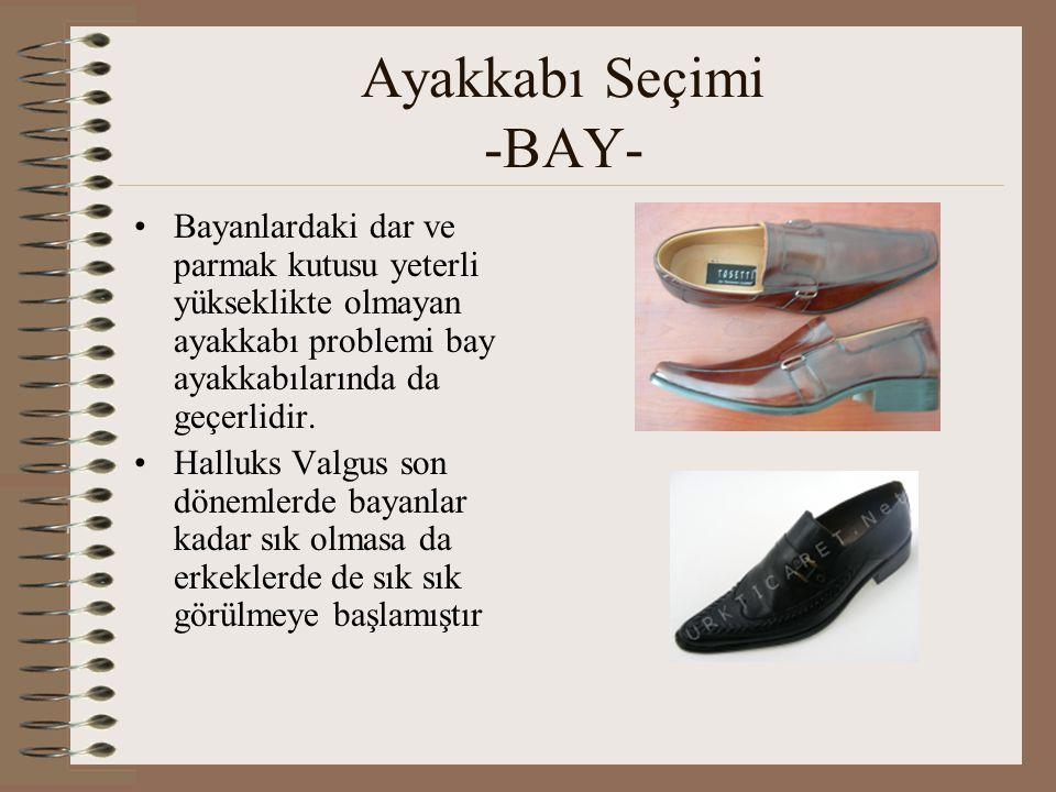 Ayakkabı Seçimi -BAY- •Bayanlardaki dar ve parmak kutusu yeterli yükseklikte olmayan ayakkabı problemi bay ayakkabılarında da geçerlidir. •Halluks Val
