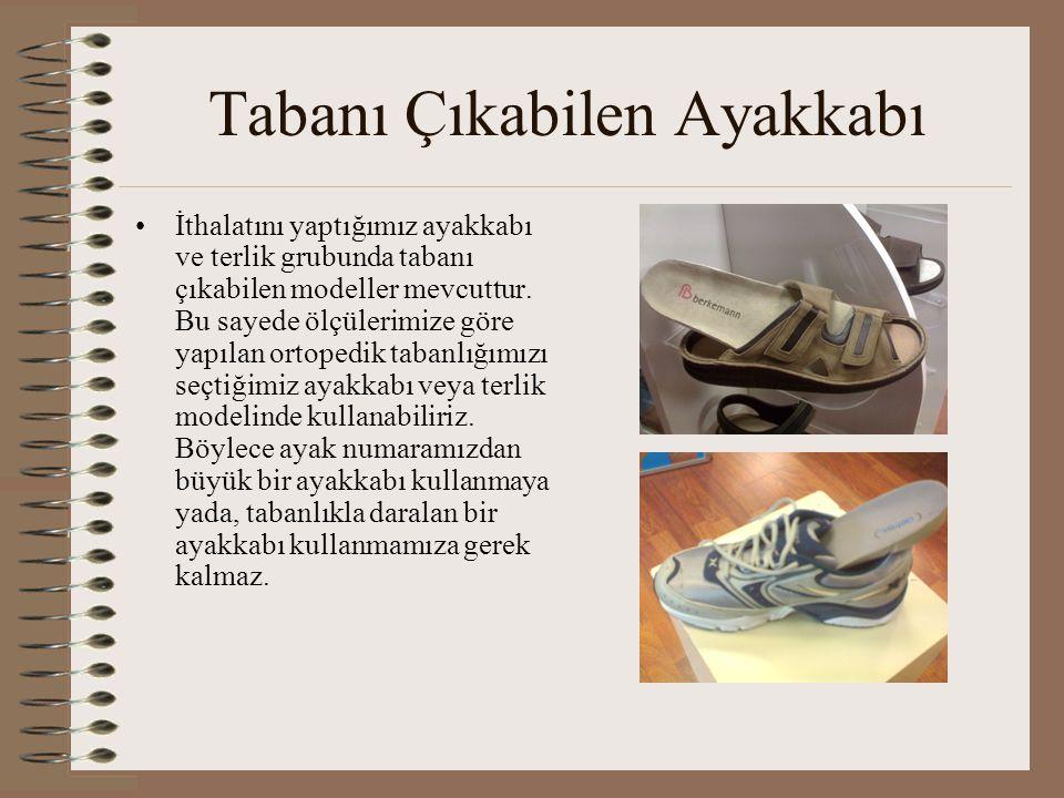 Tabanı Çıkabilen Ayakkabı •İthalatını yaptığımız ayakkabı ve terlik grubunda tabanı çıkabilen modeller mevcuttur. Bu sayede ölçülerimize göre yapılan