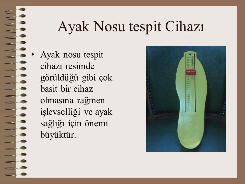 Ayak Nosu tespit Cihazı •Ayak nosu tespit cihazı resimde görüldüğü gibi çok basit bir cihaz olmasına rağmen işlevselliği ve ayak sağlığı için önemi bü