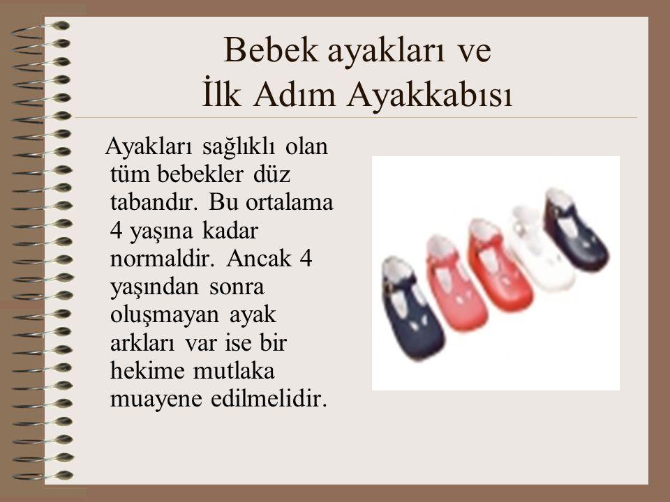 Bebek ayakları ve İlk Adım Ayakkabısı Ayakları sağlıklı olan tüm bebekler düz tabandır. Bu ortalama 4 yaşına kadar normaldir. Ancak 4 yaşından sonra o