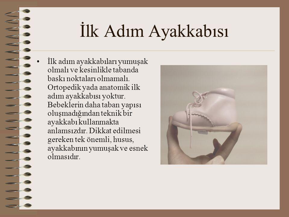 İlk Adım Ayakkabısı •İlk adım ayakkabıları yumuşak olmalı ve kesinlikle tabanda baskı noktaları olmamalı. Ortopedik yada anatomik ilk adım ayakkabısı