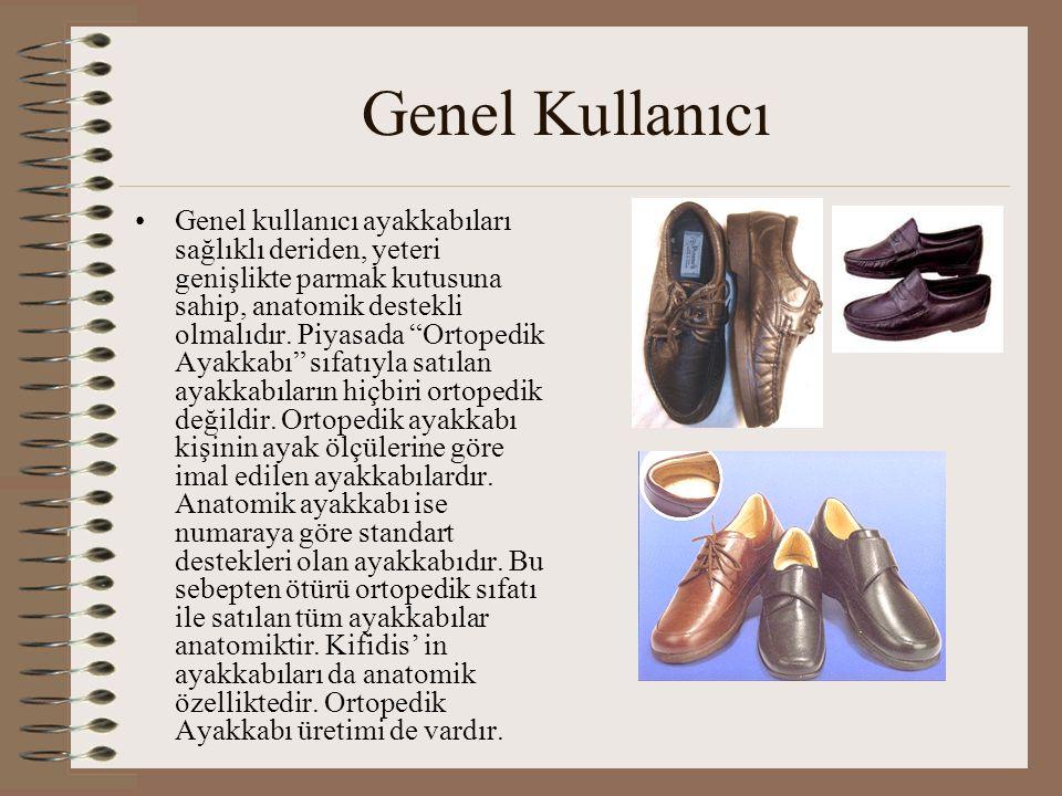 """Genel Kullanıcı •Genel kullanıcı ayakkabıları sağlıklı deriden, yeteri genişlikte parmak kutusuna sahip, anatomik destekli olmalıdır. Piyasada """"Ortope"""