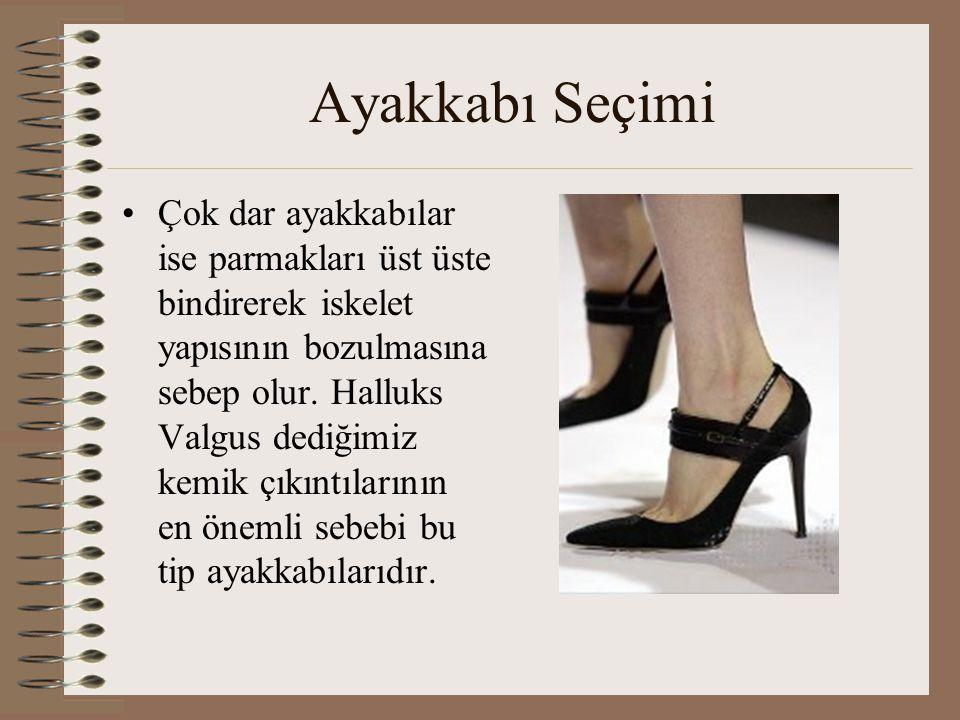 Ayakkabı Seçimi •Çok dar ayakkabılar ise parmakları üst üste bindirerek iskelet yapısının bozulmasına sebep olur. Halluks Valgus dediğimiz kemik çıkın
