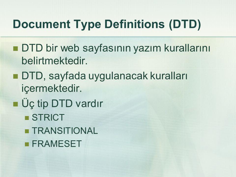 Document Type Definitions (DTD)  DTD bir web sayfasının yazım kurallarını belirtmektedir.  DTD, sayfada uygulanacak kuralları içermektedir.  Üç tip