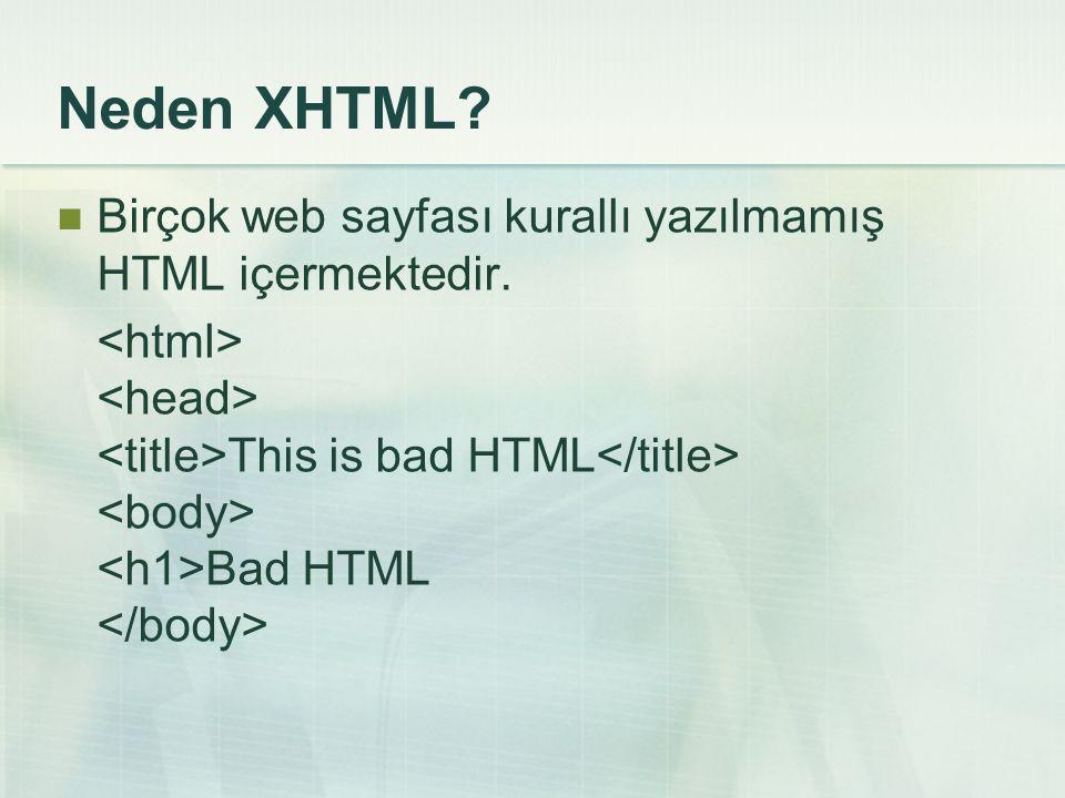 XHTML, HTML ve XML'in bir bileşimidir. XML'de bütün ifadeler doğru şekilde tanımlanmalıdır.