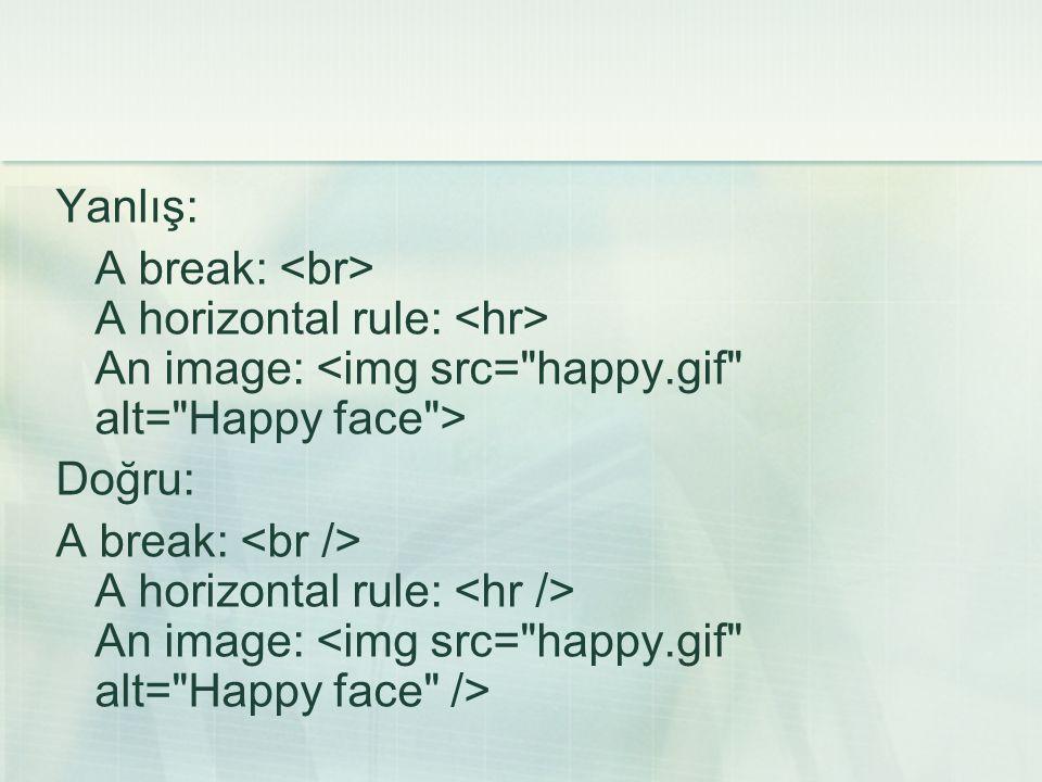 Yanlış: A break: A horizontal rule: An image: Doğru: A break: A horizontal rule: An image: