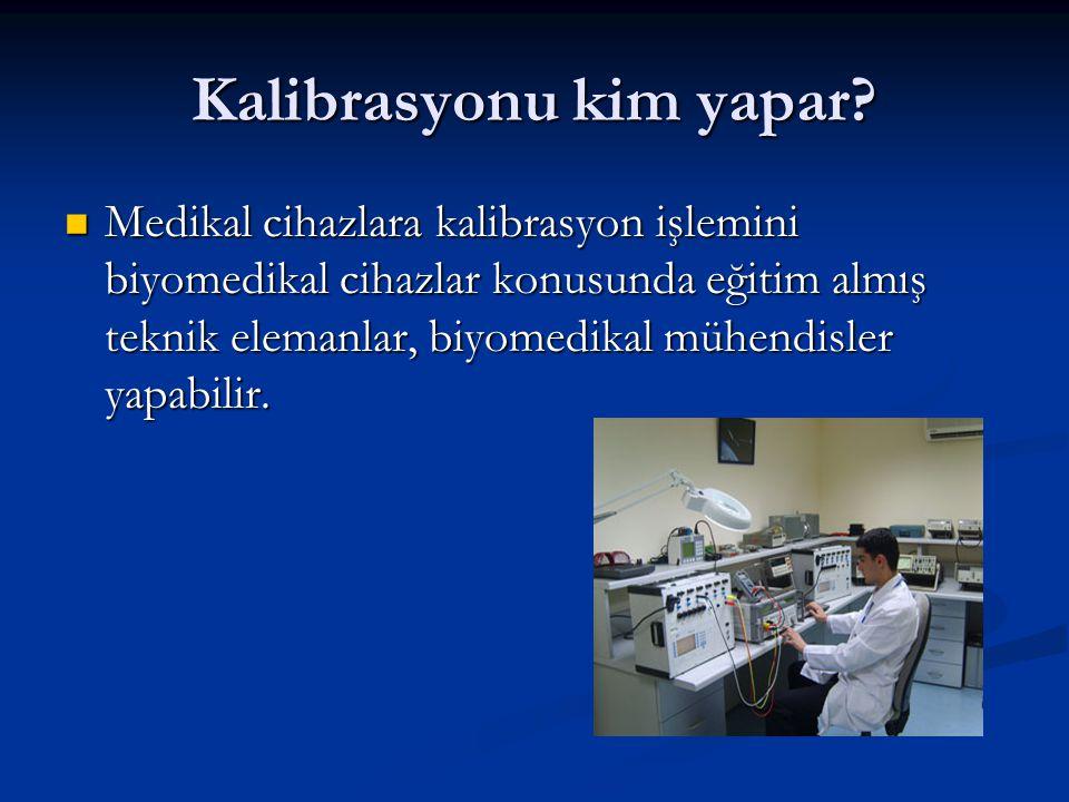 Kalibrasyonu kim yapar?  Medikal cihazlara kalibrasyon işlemini biyomedikal cihazlar konusunda eğitim almış teknik elemanlar, biyomedikal mühendisler