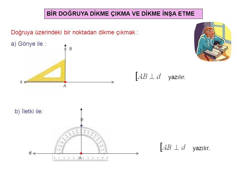 A Pergel ile : d B Önce d doğrusu çizilir.