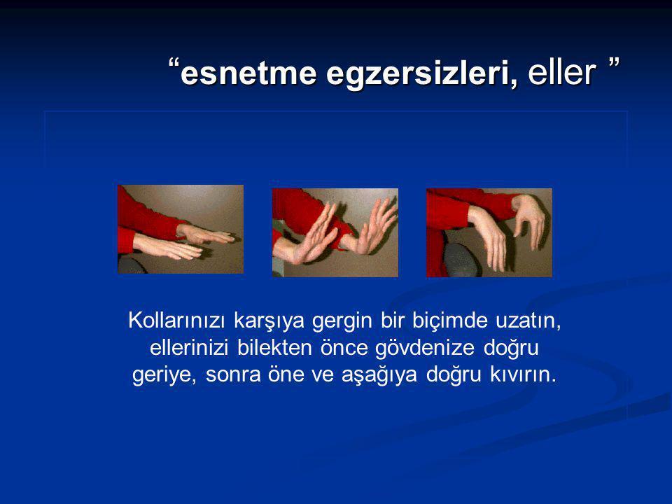""""""" esnetme egzersizleri, eller """" Kollarınızı karşıya gergin bir biçimde uzatın, ellerinizi bilekten önce gövdenize doğru geriye, sonra öne ve aşağıya d"""