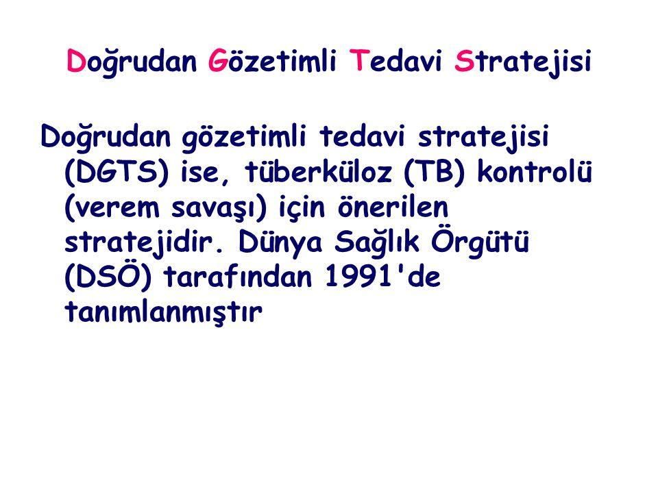 Doğrudan Gözetimli Tedavi Stratejisi Doğrudan gözetimli tedavi stratejisi (DGTS) ise, tüberküloz (TB) kontrolü (verem savaşı) için önerilen stratejidi
