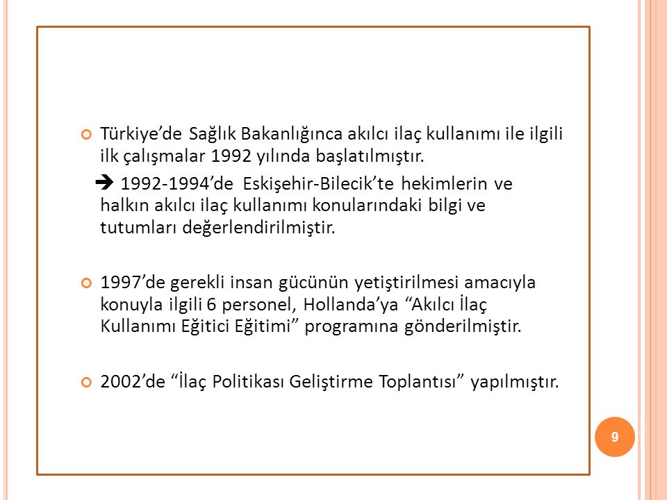 Türkiye'de Sağlık Bakanlığınca akılcı ilaç kullanımı ile ilgili ilk çalışmalar 1992 yılında başlatılmıştır.  1992-1994'de Eskişehir-Bilecik'te hekiml
