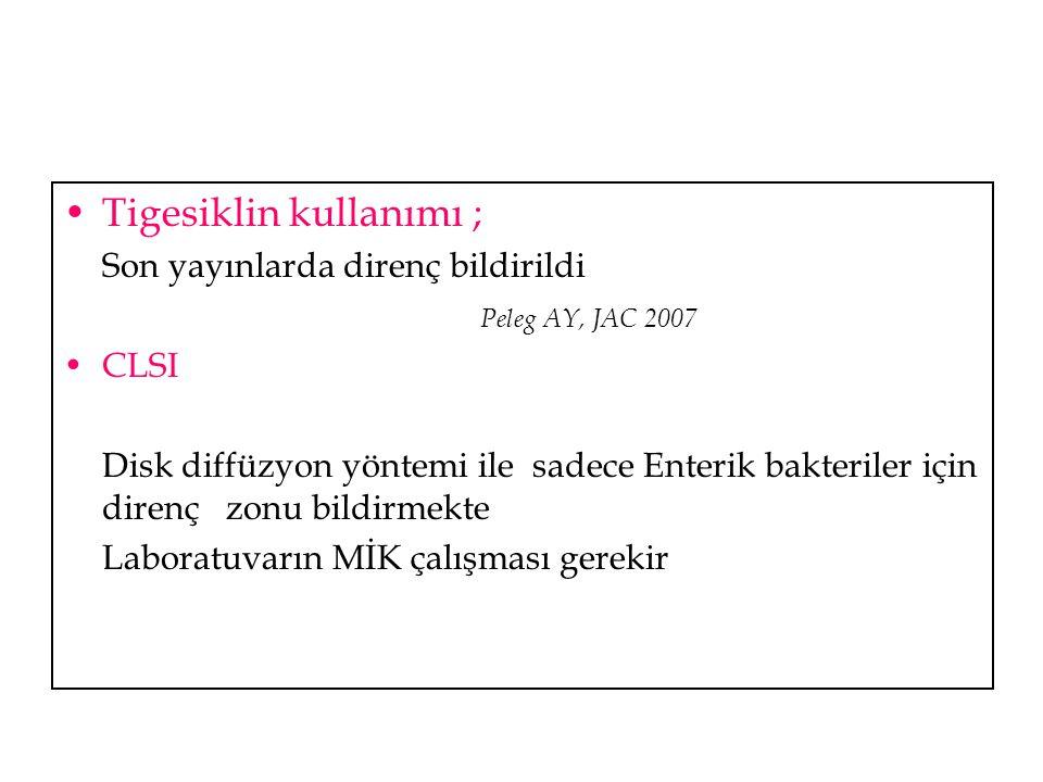 •Tigesiklin kullanımı ; Son yayınlarda direnç bildirildi Peleg AY, JAC 2007 •CLSI Disk diffüzyon yöntemi ile sadece Enterik bakteriler için direnç zon