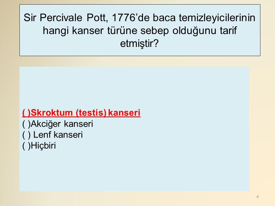 4 ( )Skroktum (testis) kanseri ( )Akciğer kanseri ( ) Lenf kanseri ( )Hiçbiri Sir Percivale Pott, 1776'de baca temizleyicilerinin hangi kanser türüne