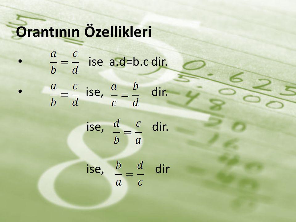 Orantının Özellikleri • ise a.d=b.c dir. • ise, dir. ise, dir. ise, dir