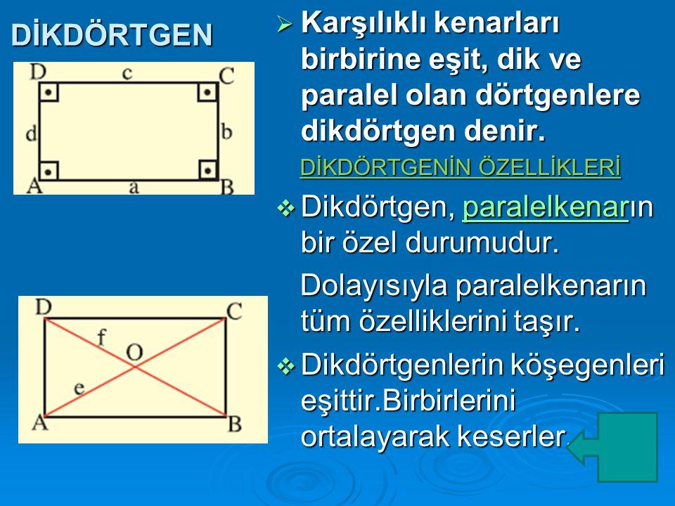 DİKDÖRTGEN  Karşılıklı kenarları birbirine eşit, dik ve paralel olan dörtgenlere dikdörtgen denir.