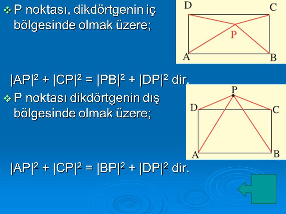  P noktası, dikdörtgenin iç bölgesinde olmak üzere; |AP| 2 + |CP| 2 = |PB| 2 + |DP| 2 dir.