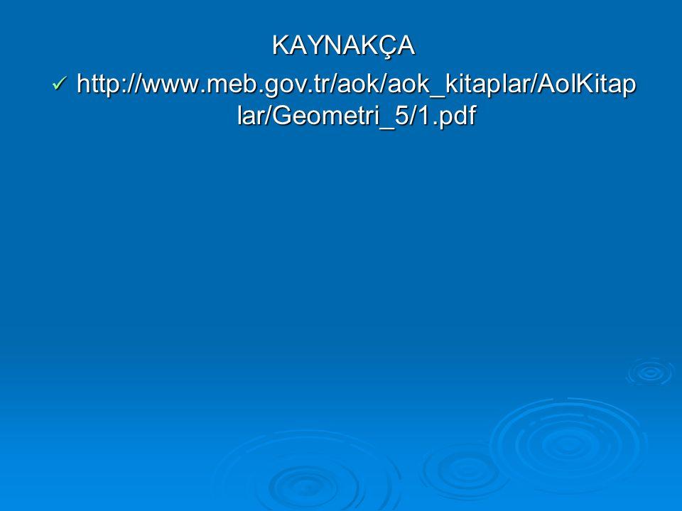 KAYNAKÇA  http://www.meb.gov.tr/aok/aok_kitaplar/AolKitap lar/Geometri_5/1.pdf