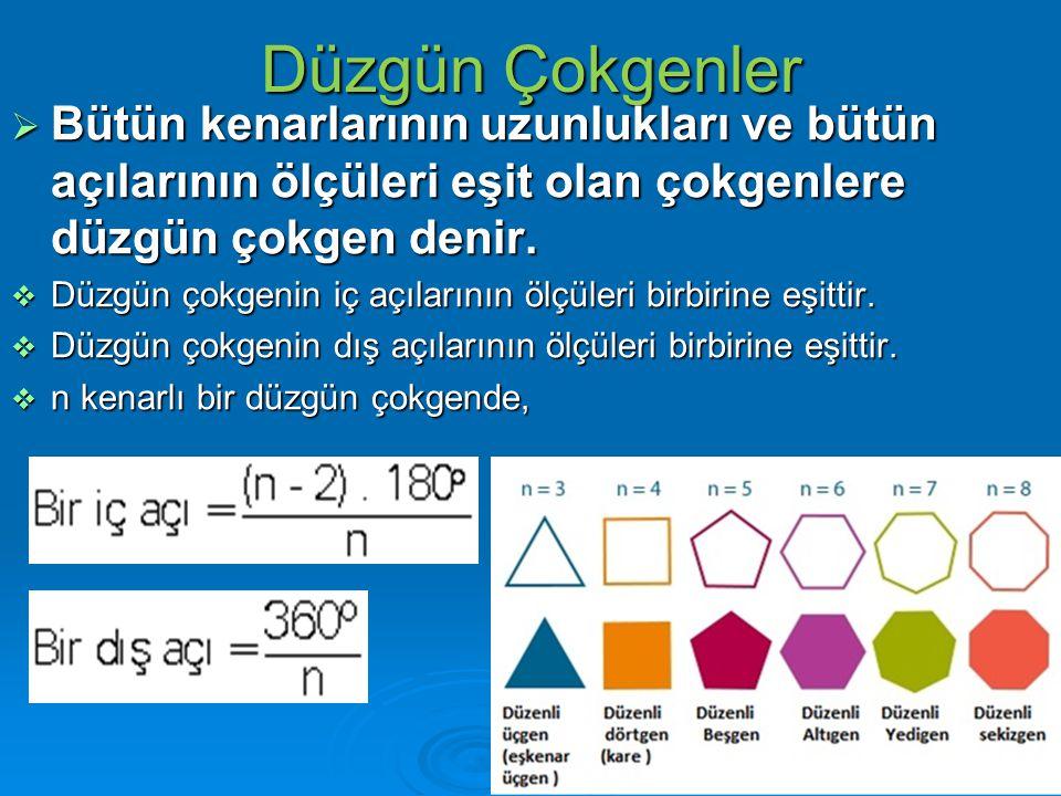Düzgün Çokgenler  Bütün kenarlarının uzunlukları ve bütün açılarının ölçüleri eşit olan çokgenlere düzgün çokgen denir.