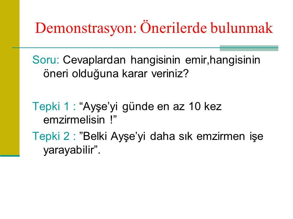 Demonstrasyon: Önerilerde bulunmak Soru: Cevaplardan hangisinin emir,hangisinin öneri olduğuna karar veriniz.