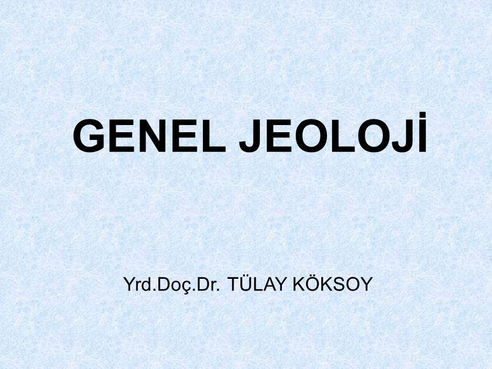 Yrd.Doç.Dr. TÜLAY KÖKSOY GENEL JEOLOJİ
