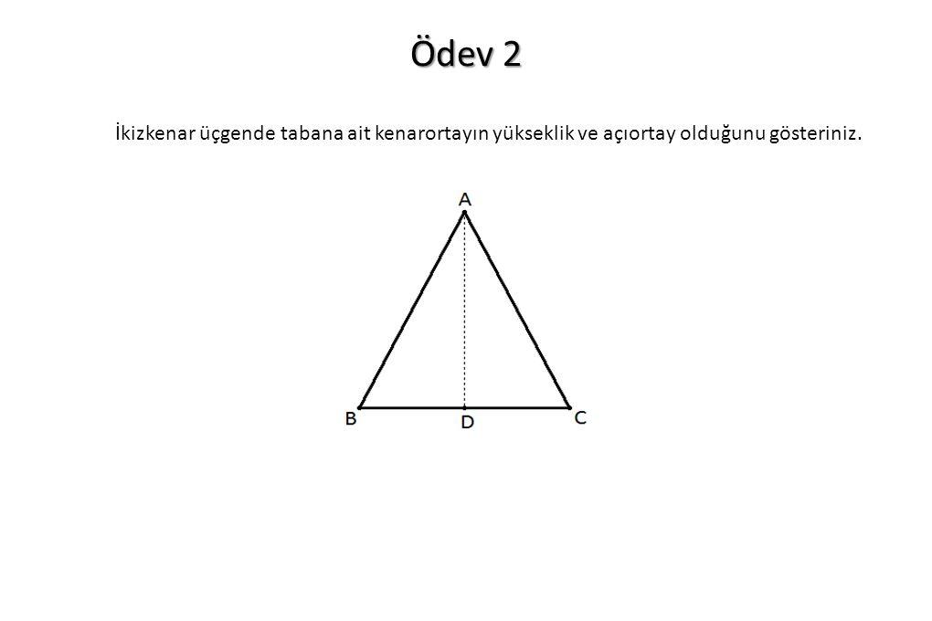 Ödev 2 İkizkenar üçgende tabana ait kenarortayın yükseklik ve açıortay olduğunu gösteriniz.