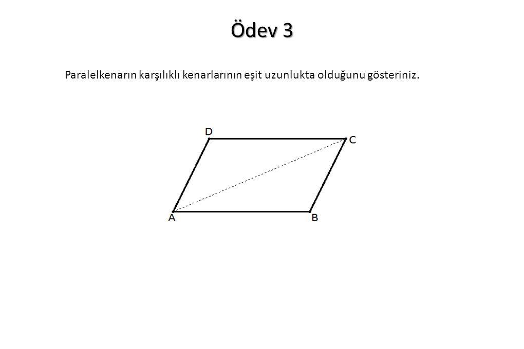 Ödev 3 Paralelkenarın karşılıklı kenarlarının eşit uzunlukta olduğunu gösteriniz.